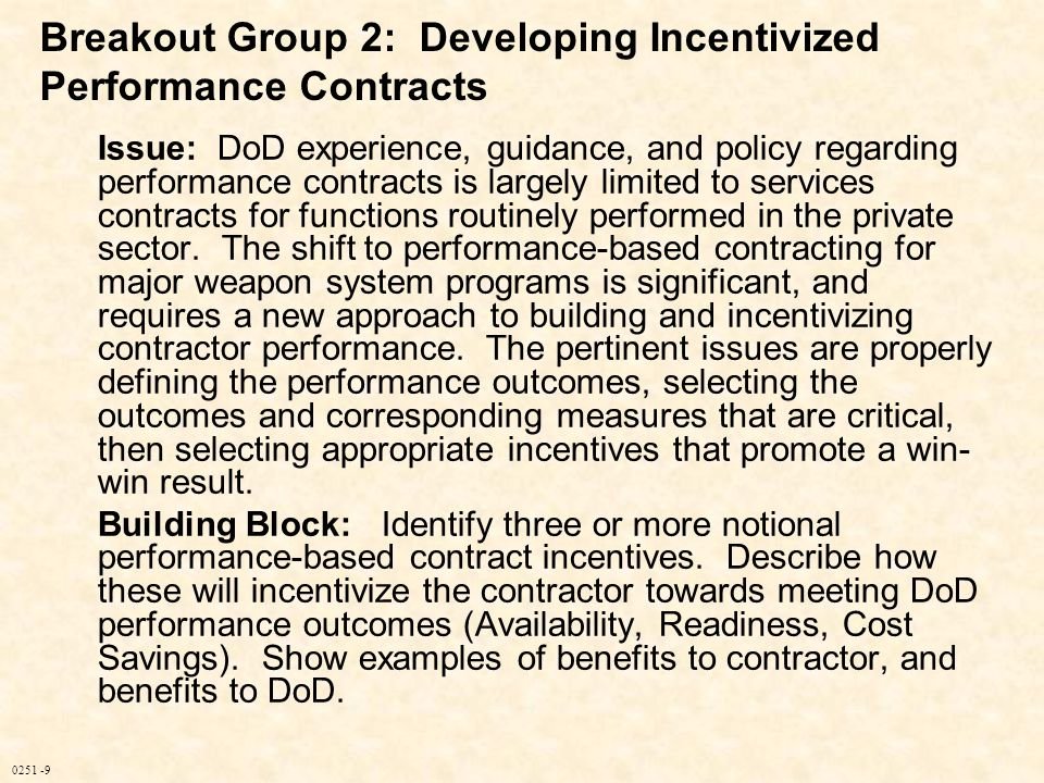 0251 -9 Issue: DoD experience, guidance, and policy regarding performance contracts is largely limited to services contracts for functions routinely p