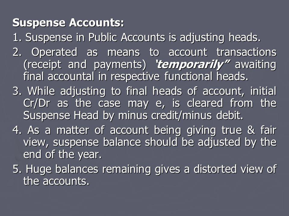 Suspense Accounts: 1.Suspense in Public Accounts is adjusting heads.