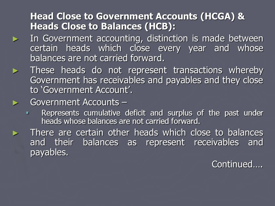 Head Close to Government Accounts (HCGA) & Heads Close to Balances (HCB): ► In Government accounting, distinction is made between certain heads which