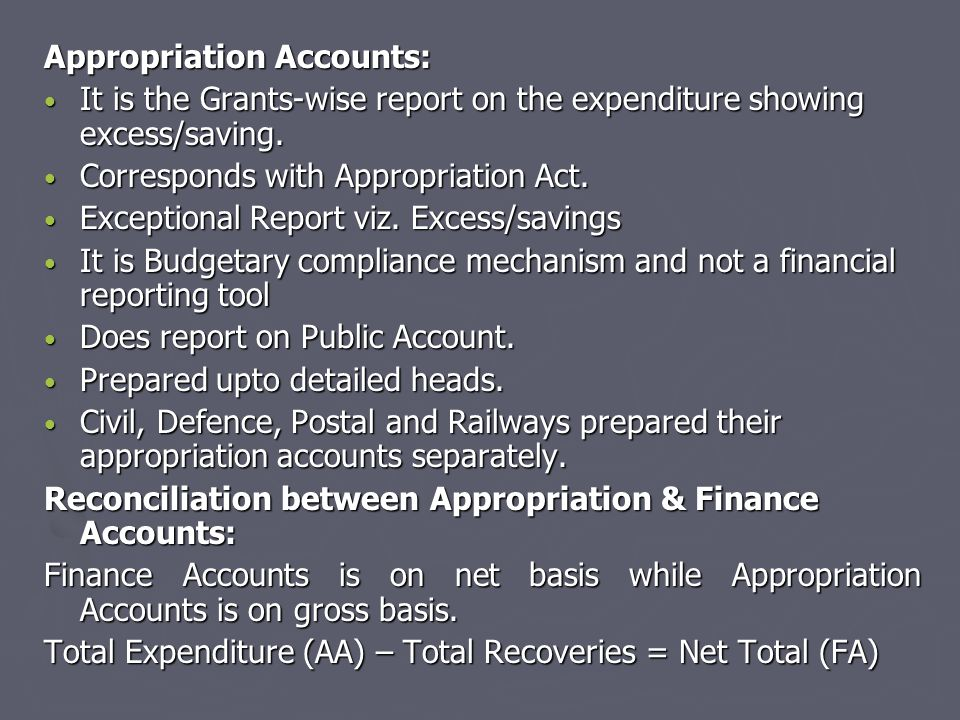Appropriation Accounts: It is the Grants-wise report on the expenditure showing excess/saving. It is the Grants-wise report on the expenditure showing