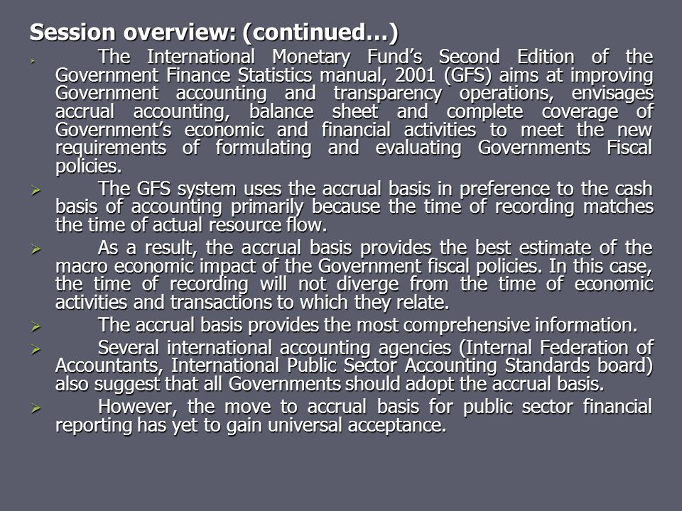 Session overview: (continued…)  The International Monetary Fund's Second Edition of the Government Finance Statistics manual, 2001 (GFS) aims at impr
