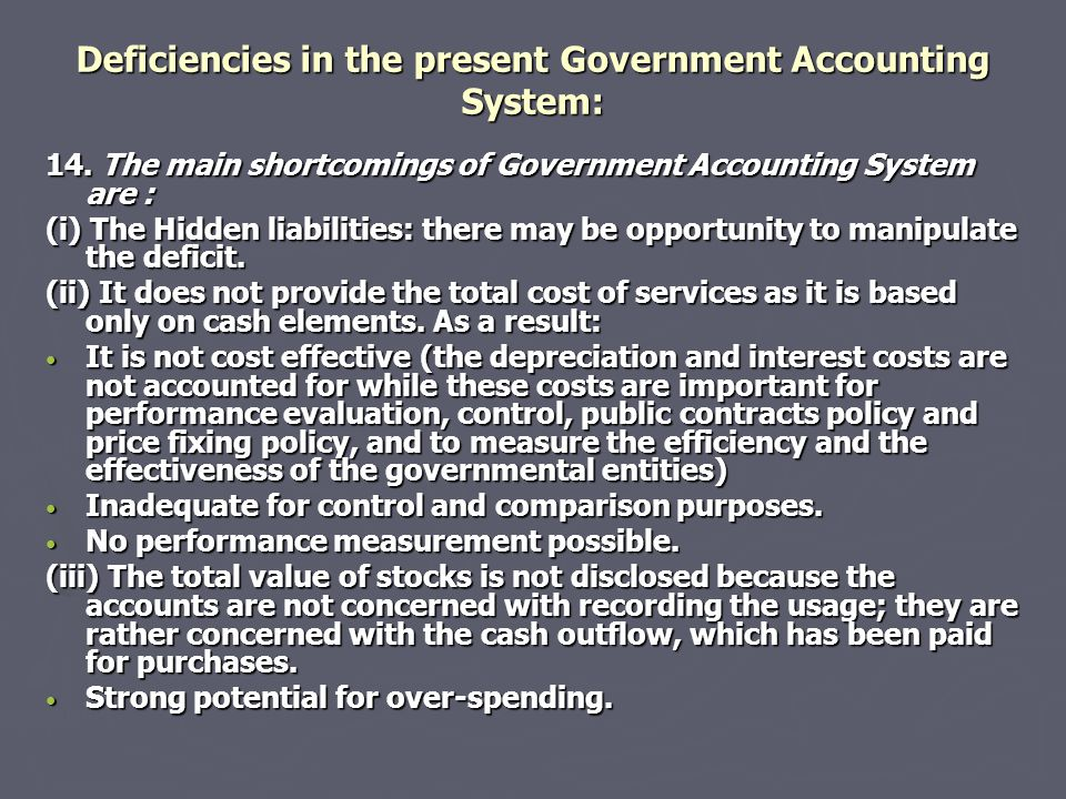 Deficiencies in the present Government Accounting System: 14.