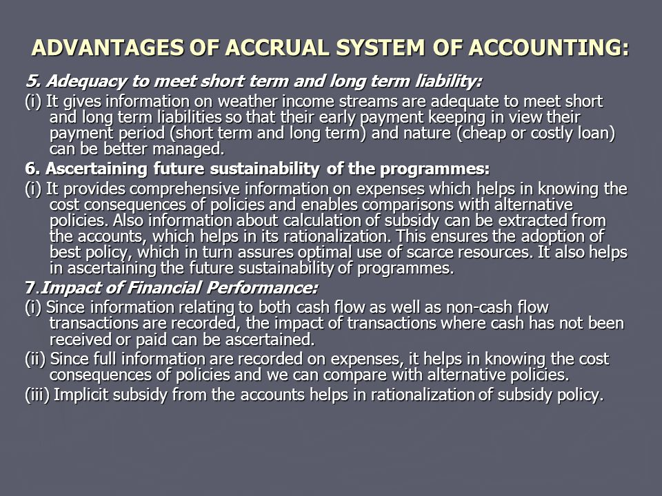 ADVANTAGES OF ACCRUAL SYSTEM OF ACCOUNTING: 5.