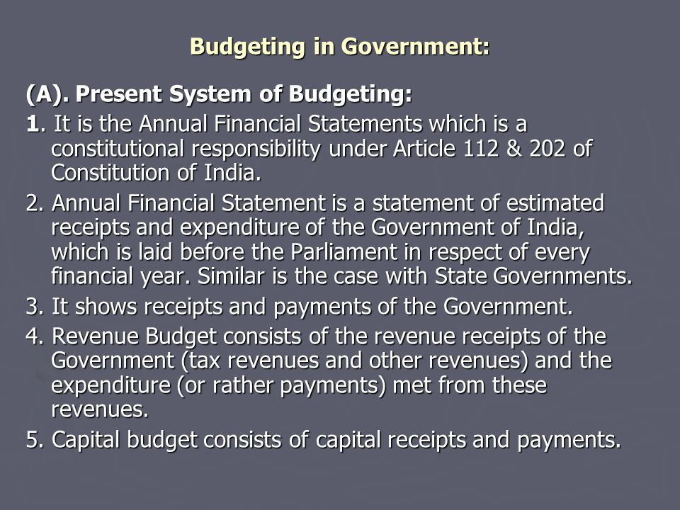 Budgeting in Government: (A). Present System of Budgeting: 1. It is the Annual Financial Statements which is a constitutional responsibility under Art
