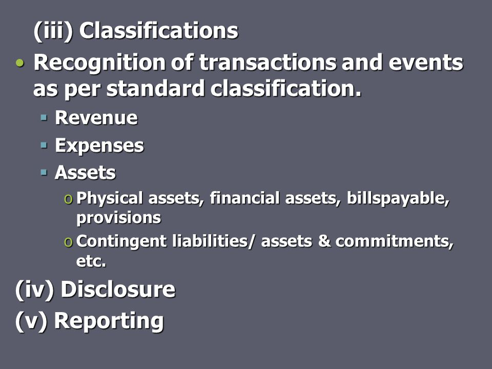(iii) Classifications Recognition of transactions and events as per standard classification.Recognition of transactions and events as per standard classification.