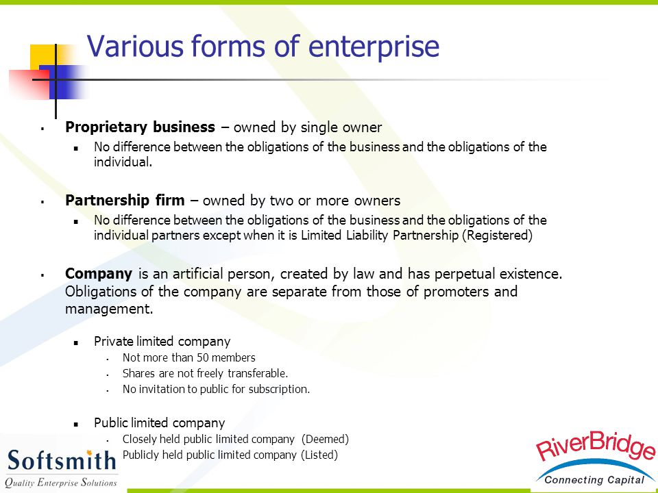 Various forms of enterprise  Proprietary business – owned by single owner No difference between the obligations of the business and the obligations o