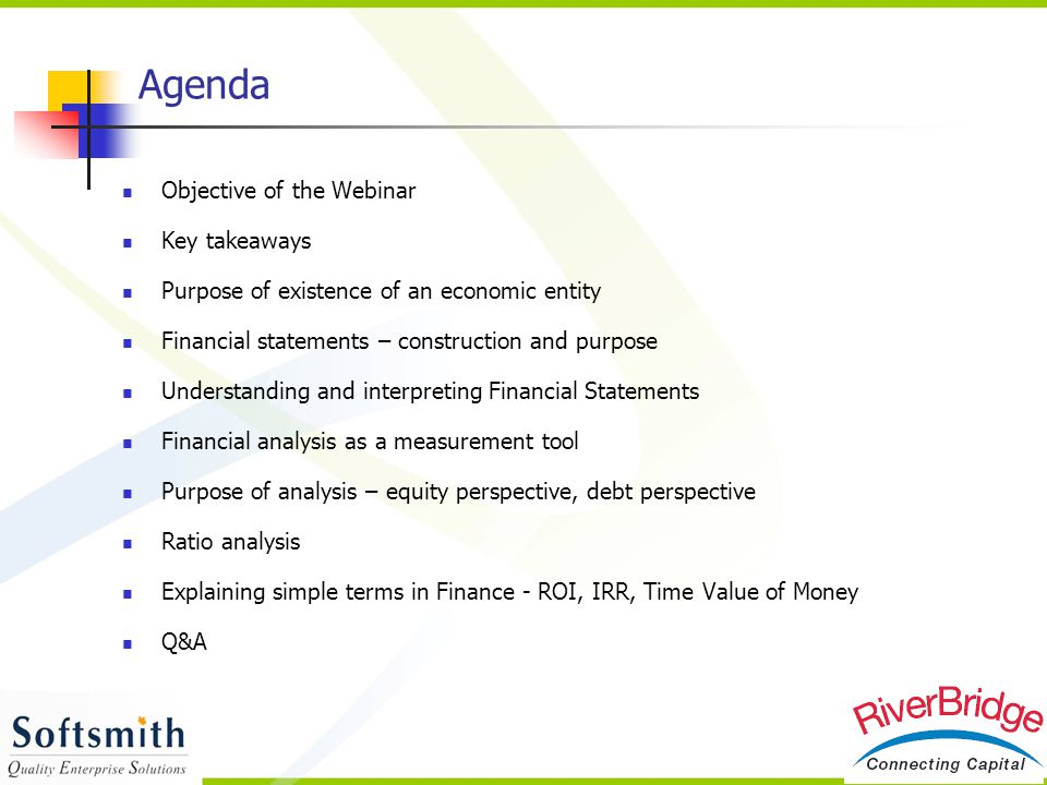 Objective The webinar will help the participants To gain an understanding of the basic principles of finance To evaluate decisions related to finance more knowledgeably To participate effectively in finance related discussions in their respective organisations To gain basic understanding to pursue higher education / career in the field of finance To follow recent economic events and its impact on corporate performance To take informed decision related to personal finance and investing To interact with financial department / finance professionals more knowledgeably