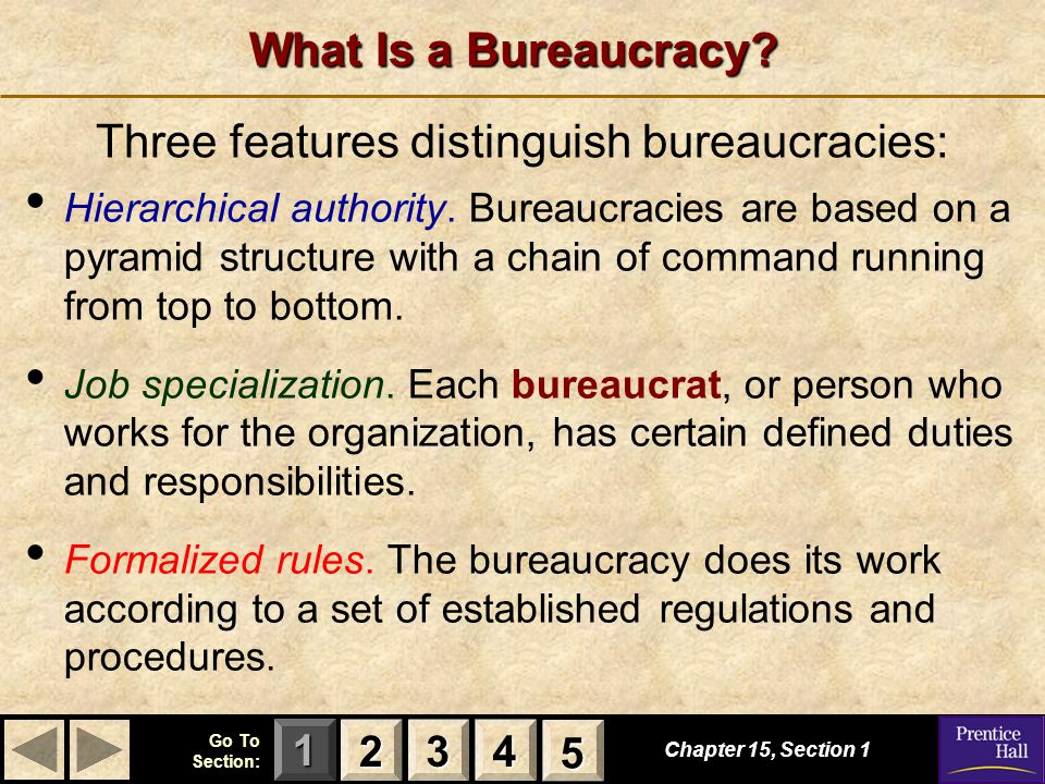 123 Go To Section: 4 5 Three features distinguish bureaucracies: What Is a Bureaucracy.