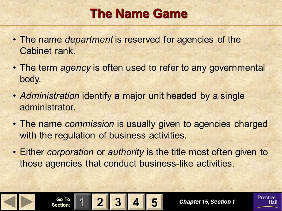 123 Go To Section: 4 5 The Name Game Chapter 15, Section 1 2222 3333 4444 5555 The name department is reserved for agencies of the Cabinet rank.