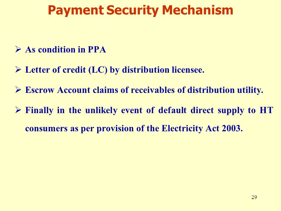 29 Payment Security Mechanism  As condition in PPA  Letter of credit (LC) by distribution licensee.