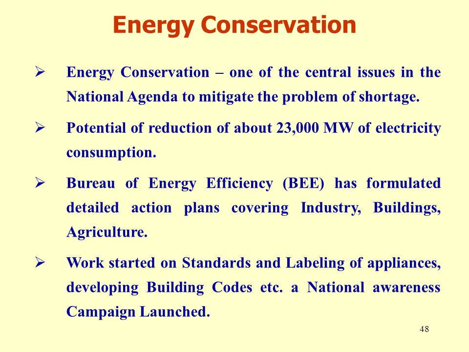 48  Energy Conservation – one of the central issues in the National Agenda to mitigate the problem of shortage.