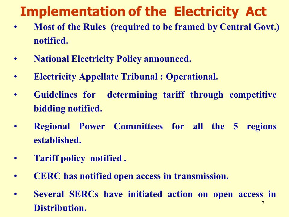 7 Implementation of the Electricity Act Most of the Rules (required to be framed by Central Govt.) notified.