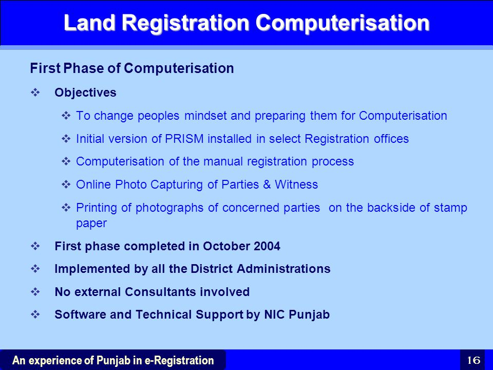 16 An experience of Punjab in e-Registration Land Registration Computerisation First Phase of Computerisation  Objectives  To change peoples mindset