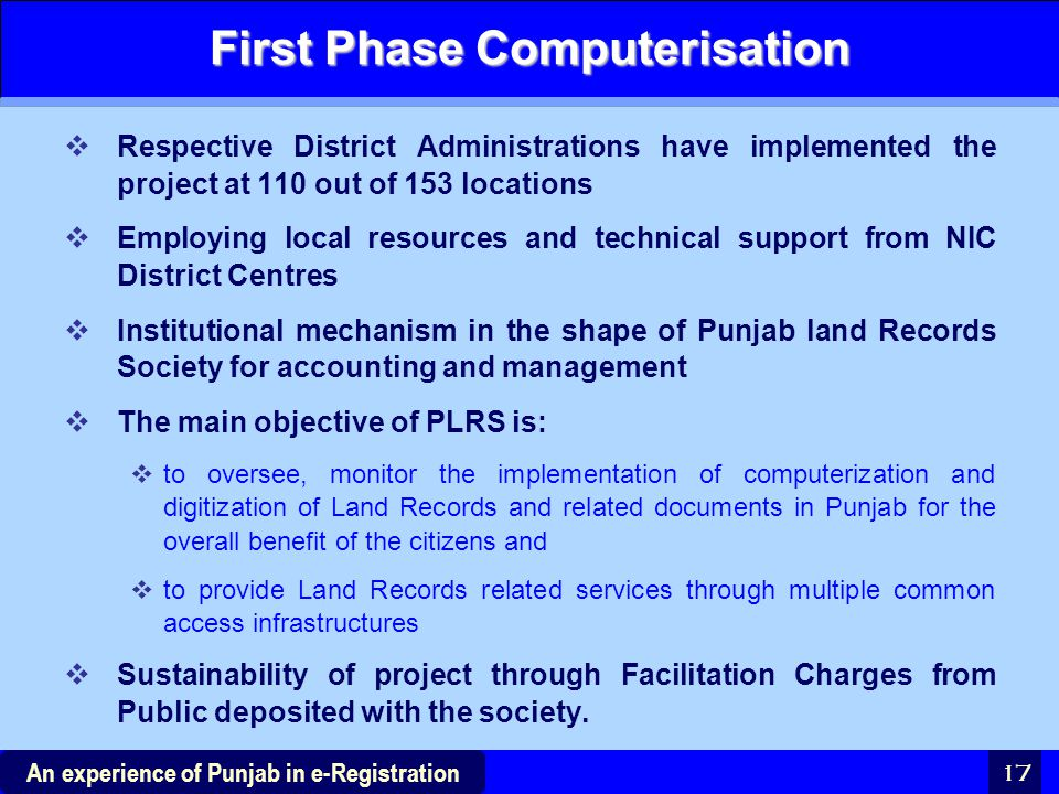 17 An experience of Punjab in e-Registration First Phase Computerisation  Respective District Administrations have implemented the project at 110 out