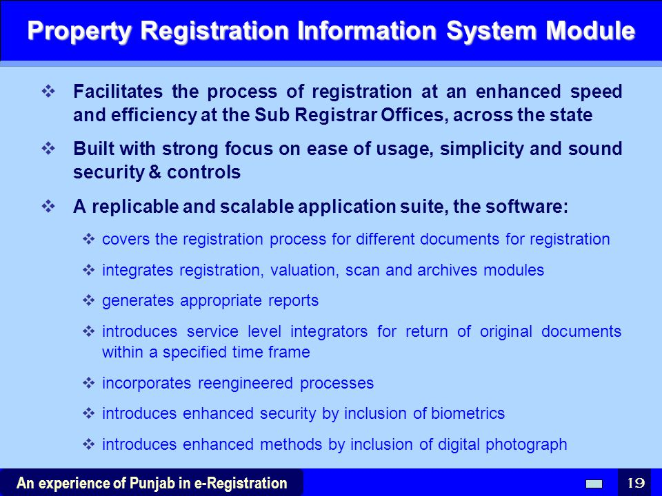 19 An experience of Punjab in e-Registration Property Registration Information System Module  Facilitates the process of registration at an enhanced