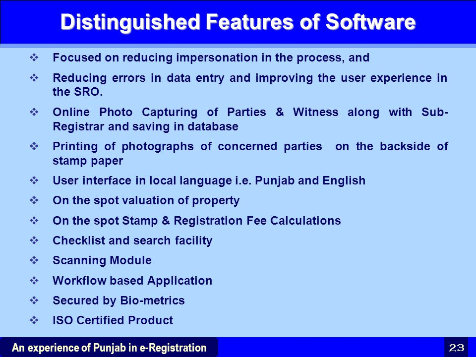 23 An experience of Punjab in e-Registration Distinguished Features of Software  Focused on reducing impersonation in the process, and  Reducing err