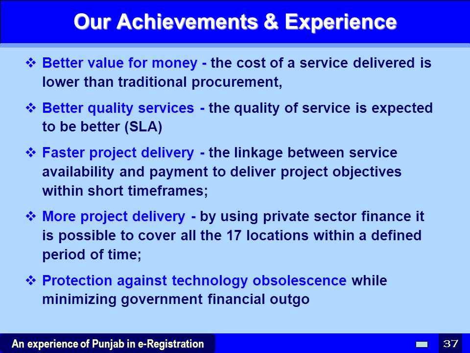 37 An experience of Punjab in e-Registration Our Achievements & Experience  Better value for money -  Better value for money - the cost of a service