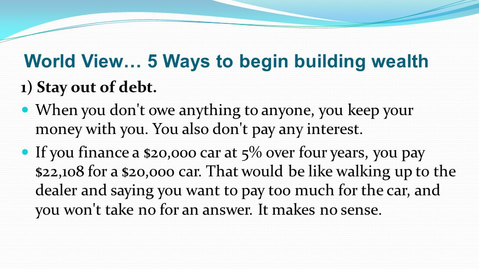 1) Stay out of debt. When you don t owe anything to anyone, you keep your money with you.