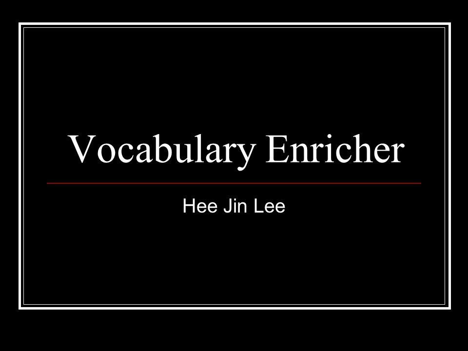 Vocabulary Enricher Hee Jin Lee