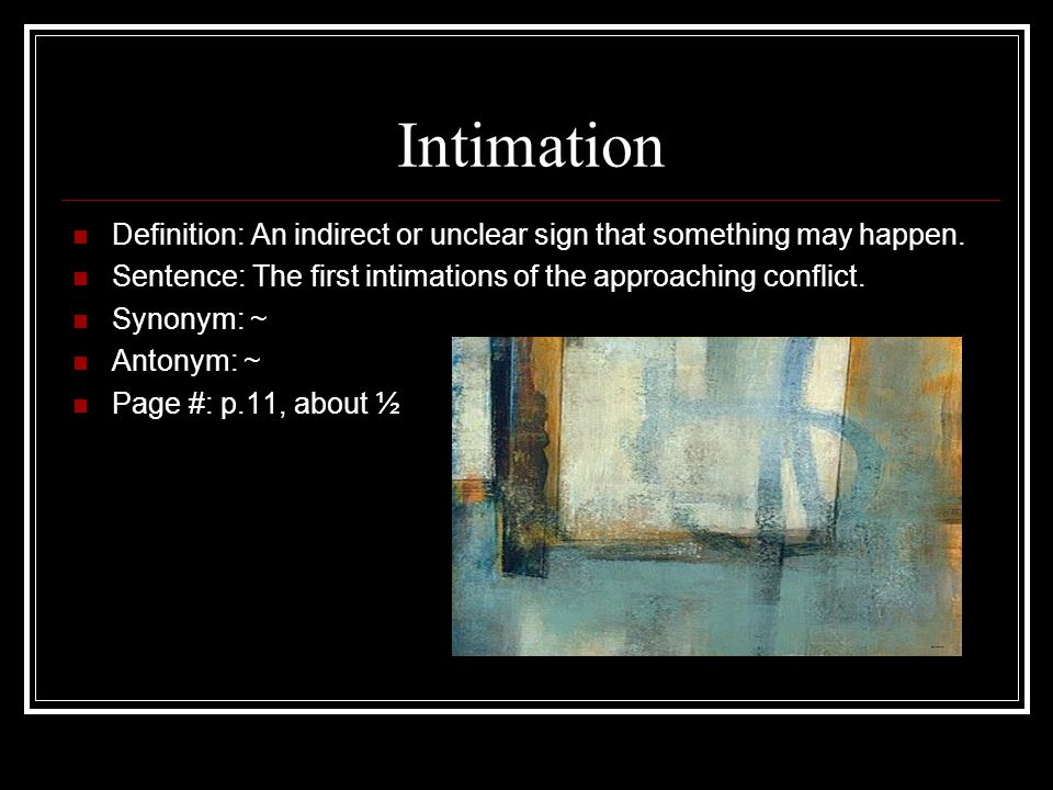 Intimation Definition: An indirect or unclear sign that something may happen.