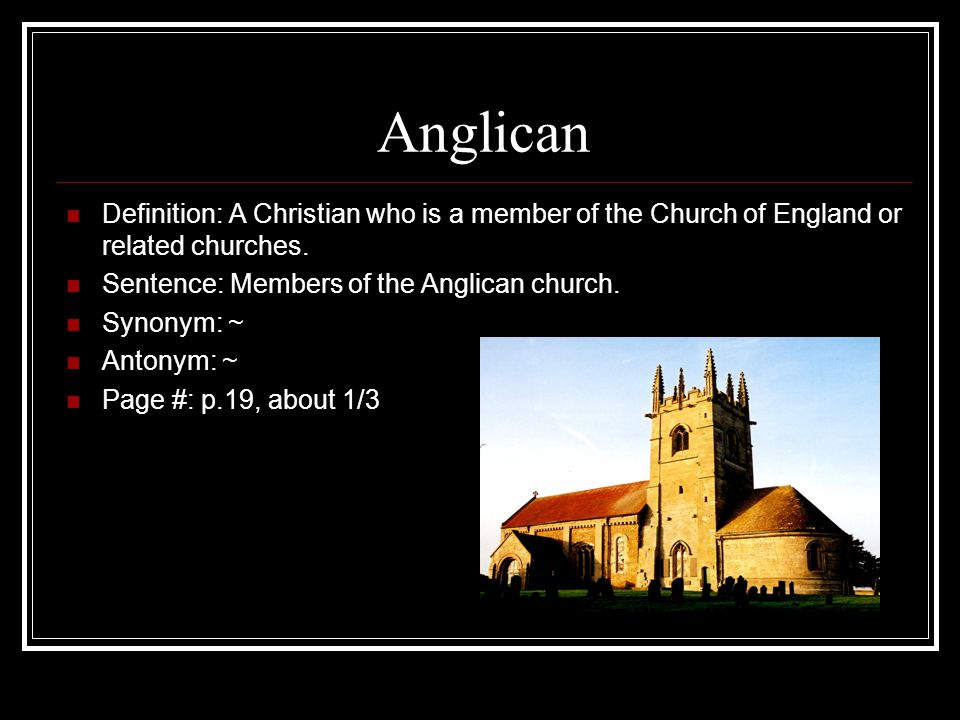 Anglican Definition: A Christian who is a member of the Church of England or related churches.