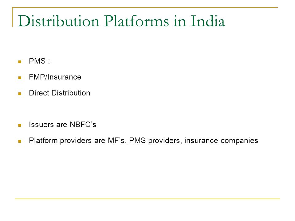 Distribution Platforms in India PMS : FMP/Insurance Direct Distribution Issuers are NBFC's Platform providers are MF's, PMS providers, insurance compa