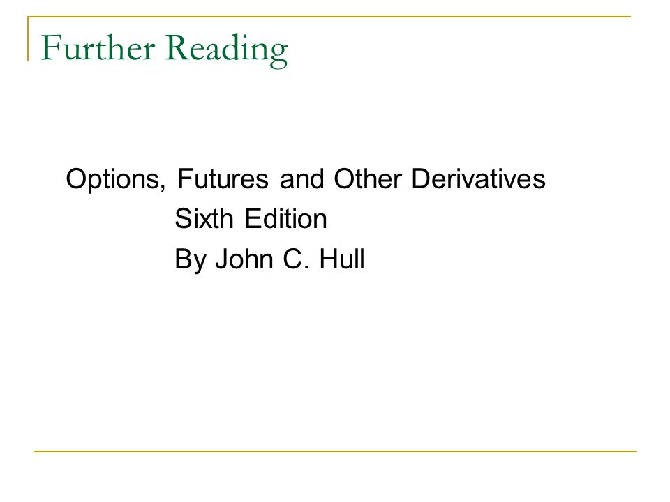 Further Reading Options, Futures and Other Derivatives Sixth Edition By John C. Hull