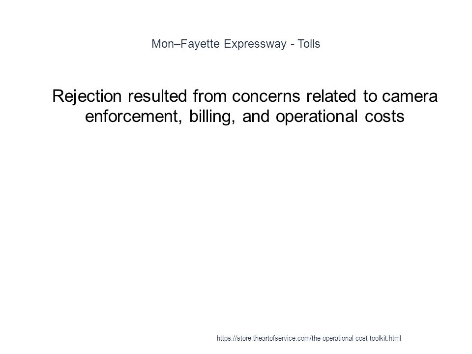 Mon–Fayette Expressway - Tolls 1 Rejection resulted from concerns related to camera enforcement, billing, and operational costs https://store.theartofservice.com/the-operational-cost-toolkit.html