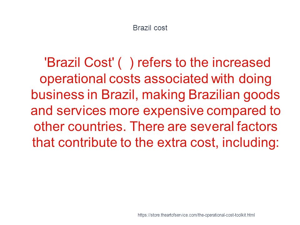 Brazil cost 1 Brazil Cost ( ) refers to the increased operational costs associated with doing business in Brazil, making Brazilian goods and services more expensive compared to other countries.