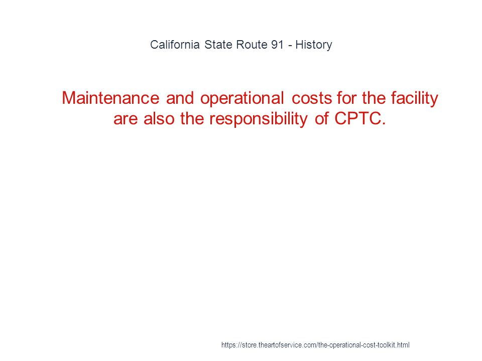 California State Route 91 - History 1 Maintenance and operational costs for the facility are also the responsibility of CPTC.