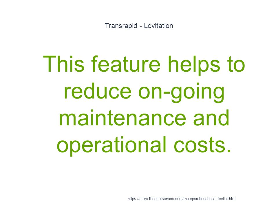 Transrapid - Levitation 1 This feature helps to reduce on-going maintenance and operational costs.
