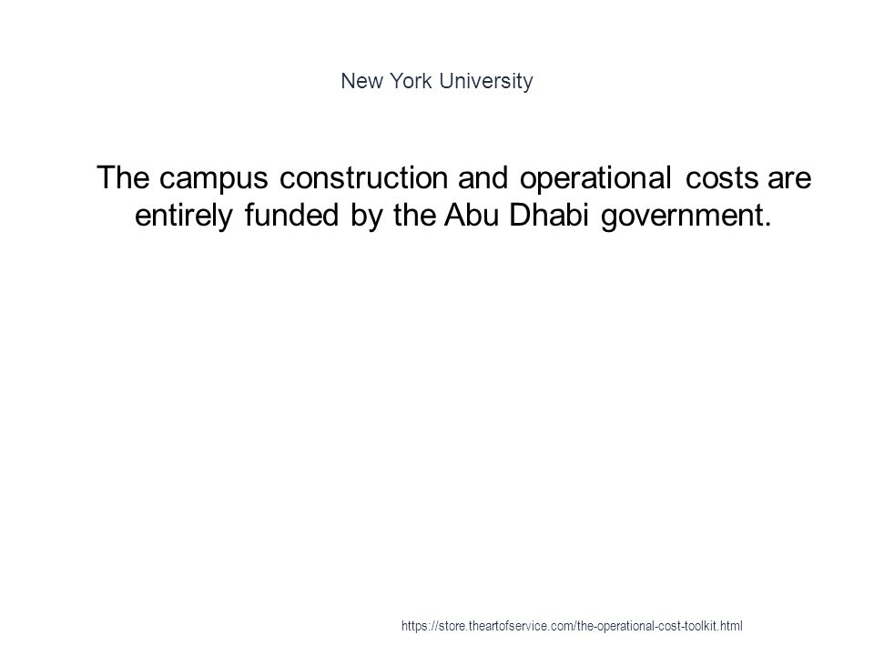 New York University 1 The campus construction and operational costs are entirely funded by the Abu Dhabi government.