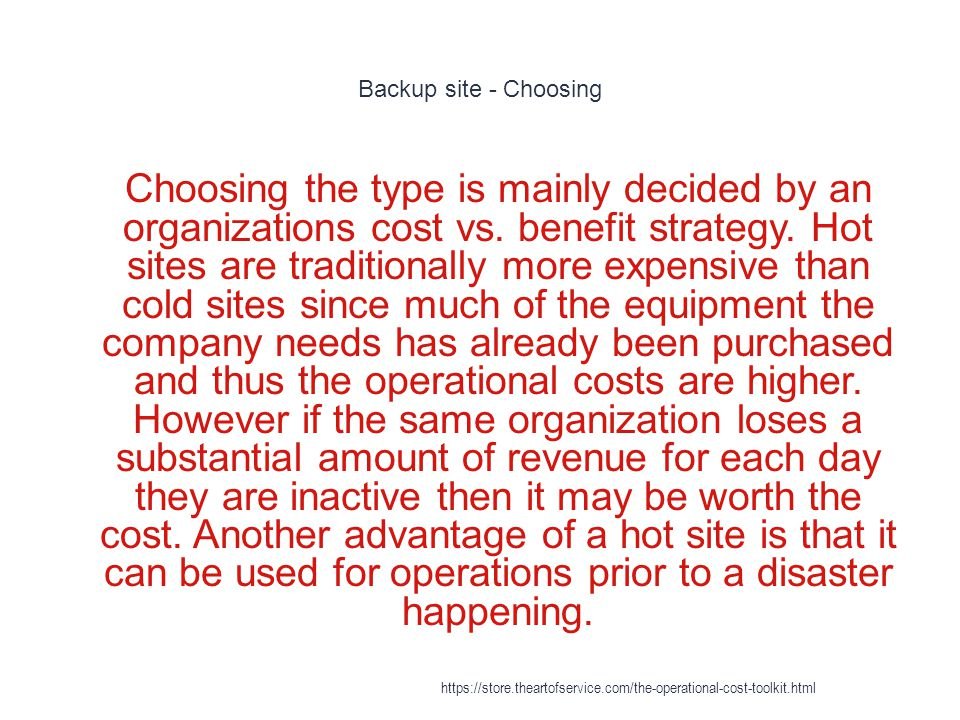 Backup site - Choosing 1 Choosing the type is mainly decided by an organizations cost vs.