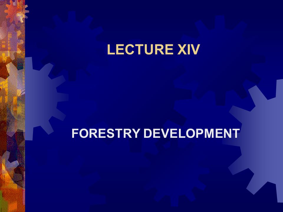 LECTURE XIV FORESTRY DEVELOPMENT