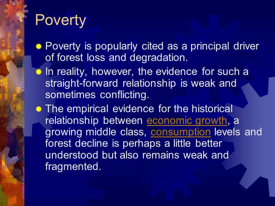 Poverty  Poverty is popularly cited as a principal driver of forest loss and degradation.
