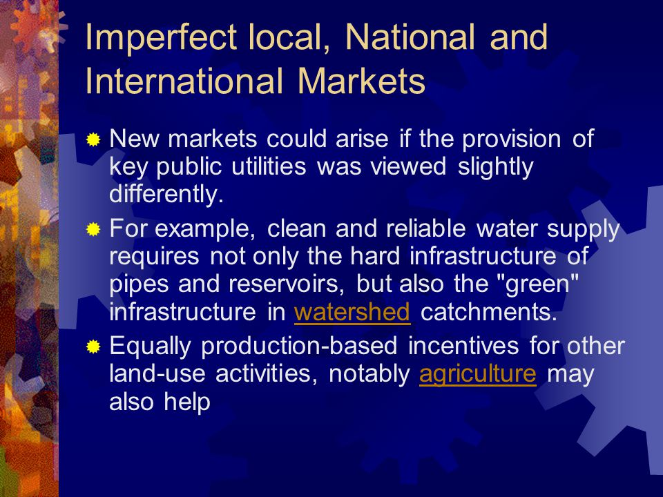 Imperfect local, National and International Markets  New markets could arise if the provision of key public utilities was viewed slightly differently.