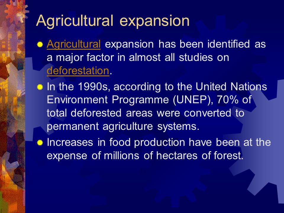 Agricultural expansion  Agricultural expansion has been identified as a major factor in almost all studies on deforestation.