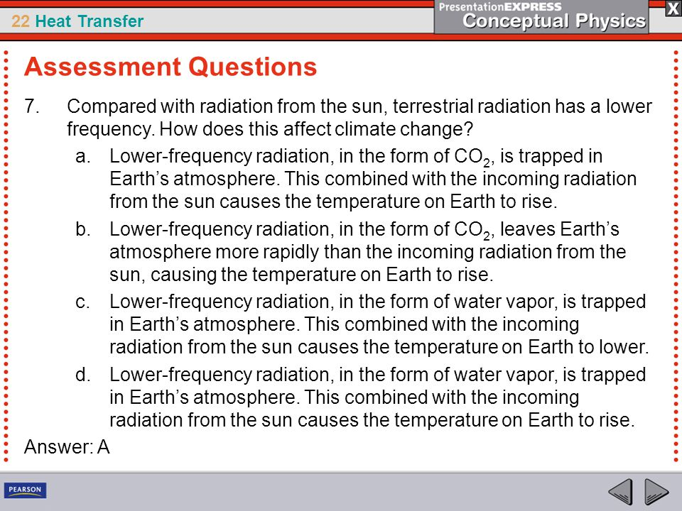 22 Heat Transfer 7.Compared with radiation from the sun, terrestrial radiation has a lower frequency. How does this affect climate change? a.Lower-fre