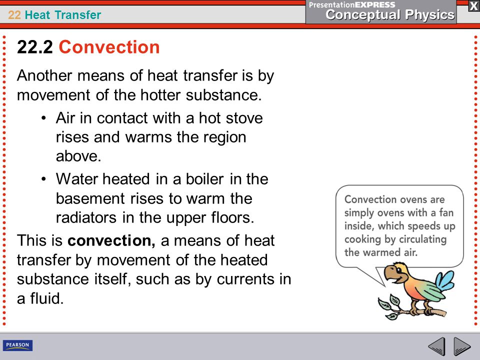 22 Heat Transfer Another means of heat transfer is by movement of the hotter substance. Air in contact with a hot stove rises and warms the region abo