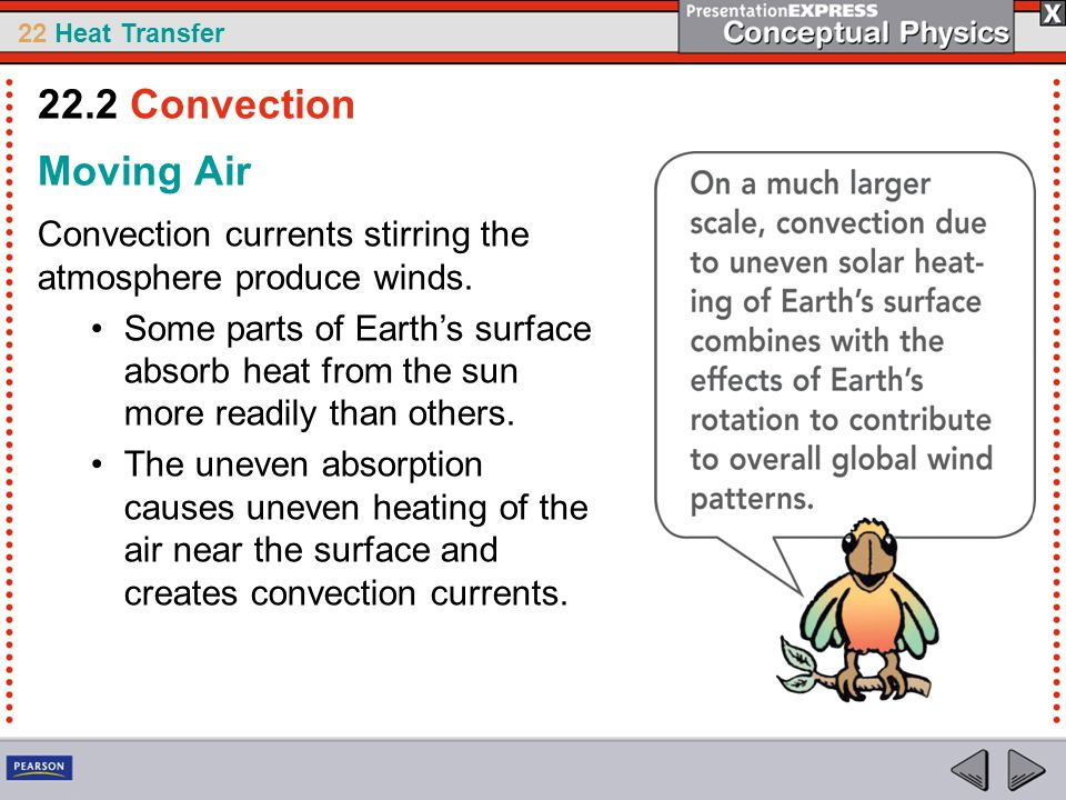 22 Heat Transfer Moving Air Convection currents stirring the atmosphere produce winds. Some parts of Earth's surface absorb heat from the sun more rea
