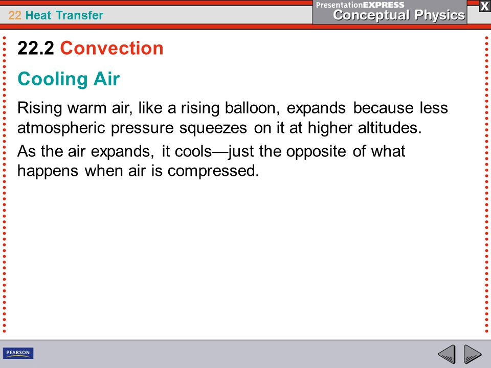 22 Heat Transfer Cooling Air Rising warm air, like a rising balloon, expands because less atmospheric pressure squeezes on it at higher altitudes. As