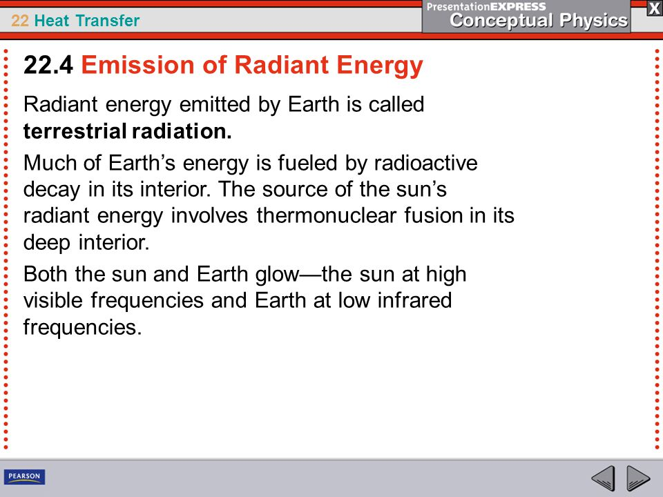22 Heat Transfer Radiant energy emitted by Earth is called terrestrial radiation. Much of Earth's energy is fueled by radioactive decay in its interio