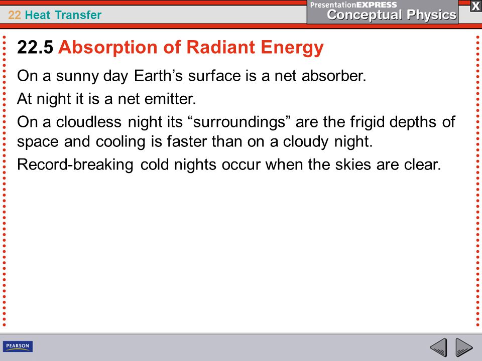 "22 Heat Transfer On a sunny day Earth's surface is a net absorber. At night it is a net emitter. On a cloudless night its ""surroundings"" are the frigi"