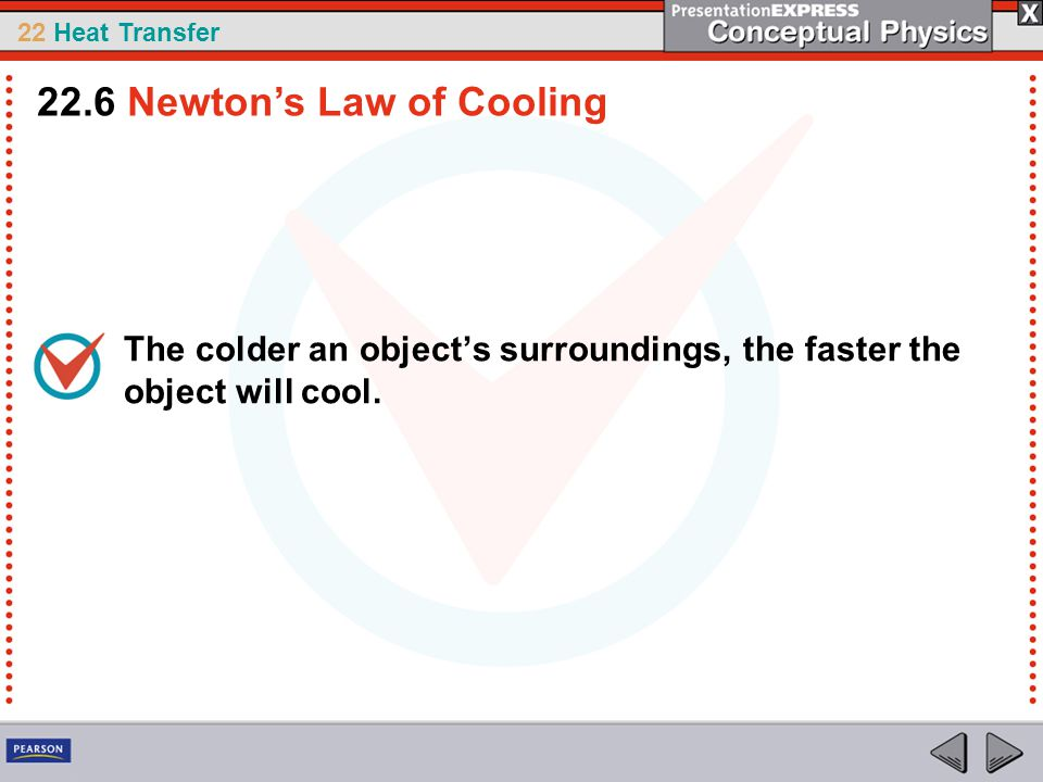 22 Heat Transfer The colder an object's surroundings, the faster the object will cool. 22.6 Newton's Law of Cooling