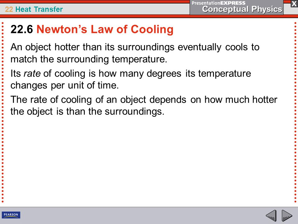 22 Heat Transfer An object hotter than its surroundings eventually cools to match the surrounding temperature. Its rate of cooling is how many degrees