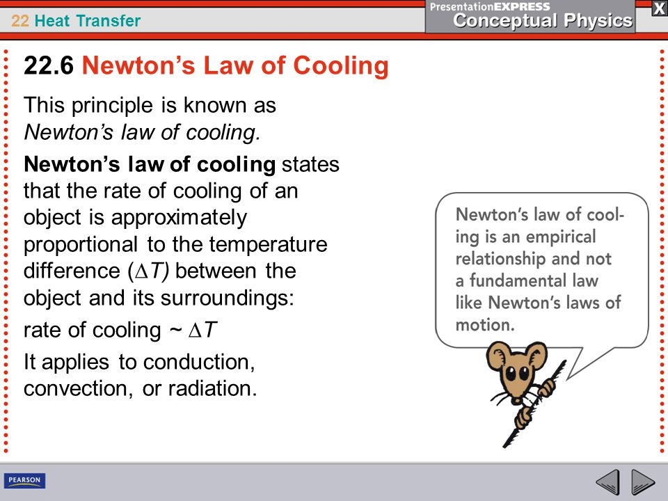 22 Heat Transfer This principle is known as Newton's law of cooling. Newton's law of cooling states that the rate of cooling of an object is approxima