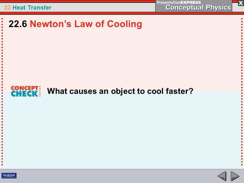 22 Heat Transfer What causes an object to cool faster? 22.6 Newton's Law of Cooling