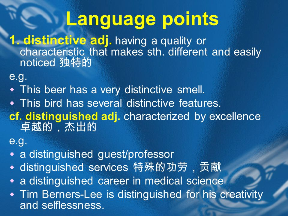 Language points 1. distinctive adj. having a quality or characteristic that makes sth.