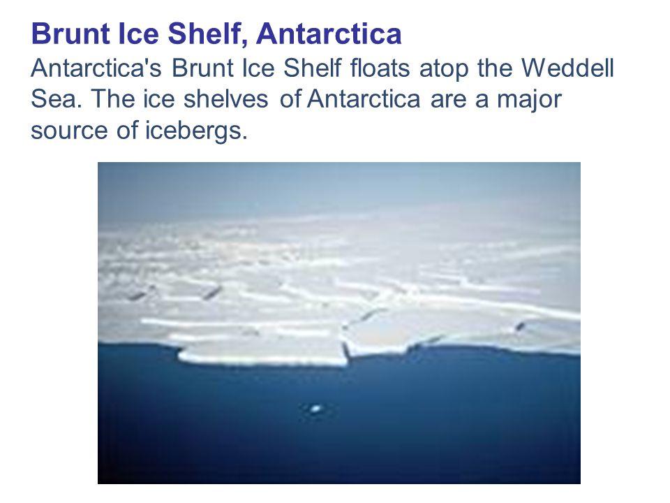 Brunt Ice Shelf, Antarctica Antarctica s Brunt Ice Shelf floats atop the Weddell Sea.