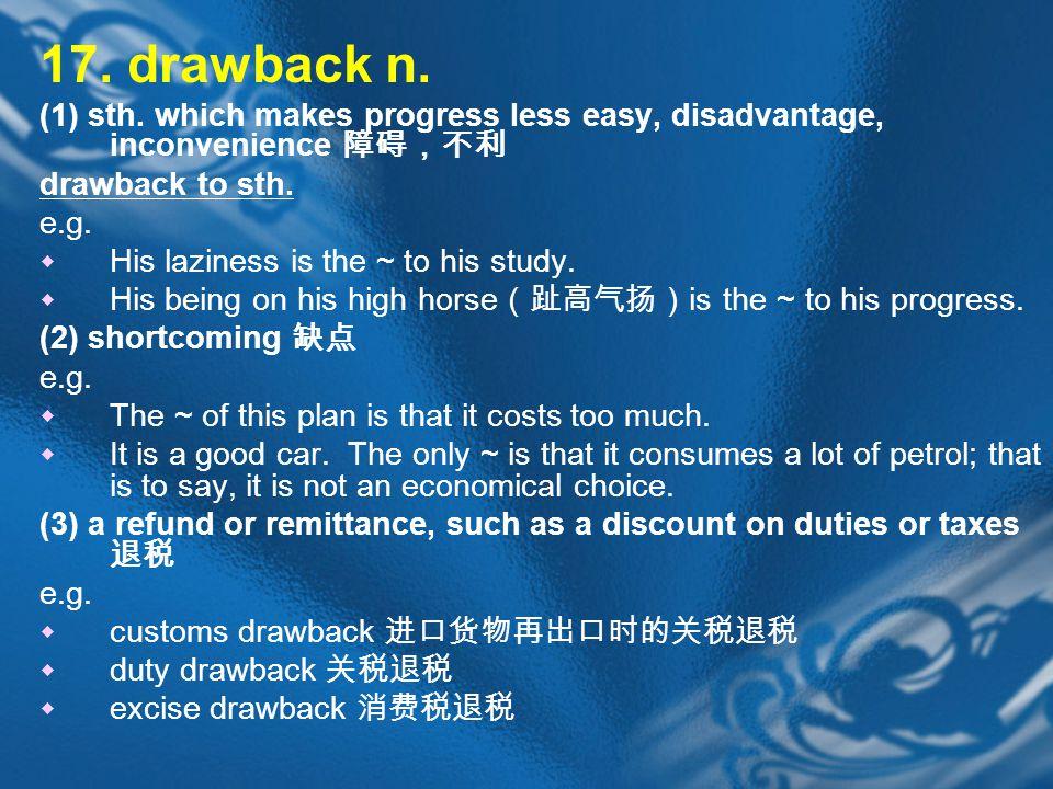 17. drawback n. (1) sth.